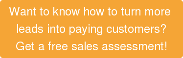 Want to know how to turn more  leads into paying customers? Get a free sales assessment!