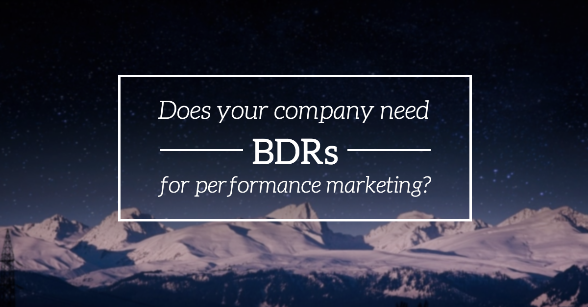 Does your company need BDRs for performance marketing?