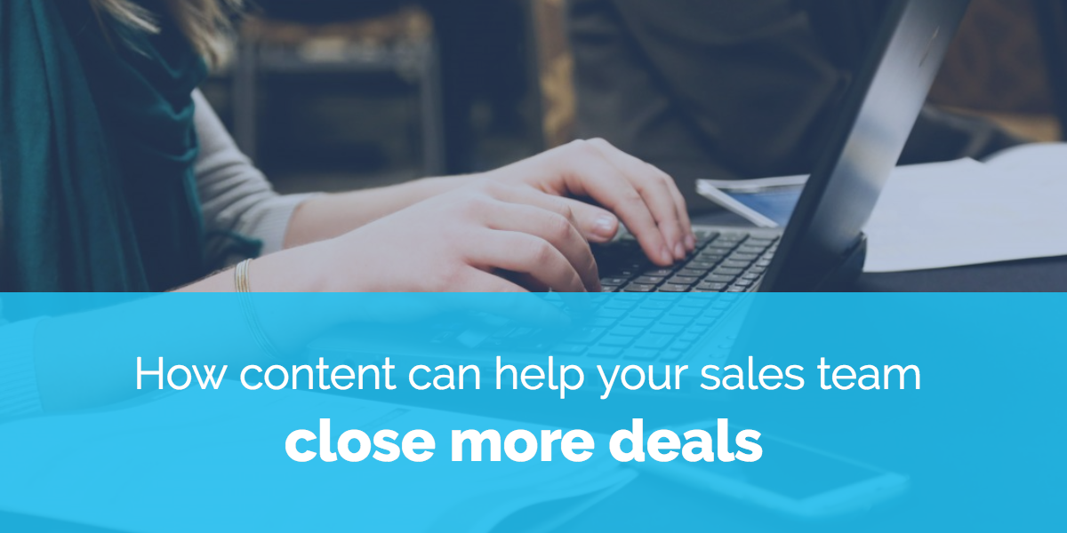 How content can help your sales team close more deals