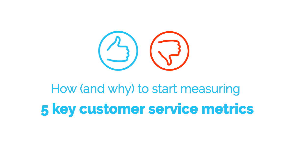 How (and why) to start measuring 5 key customer service metrics