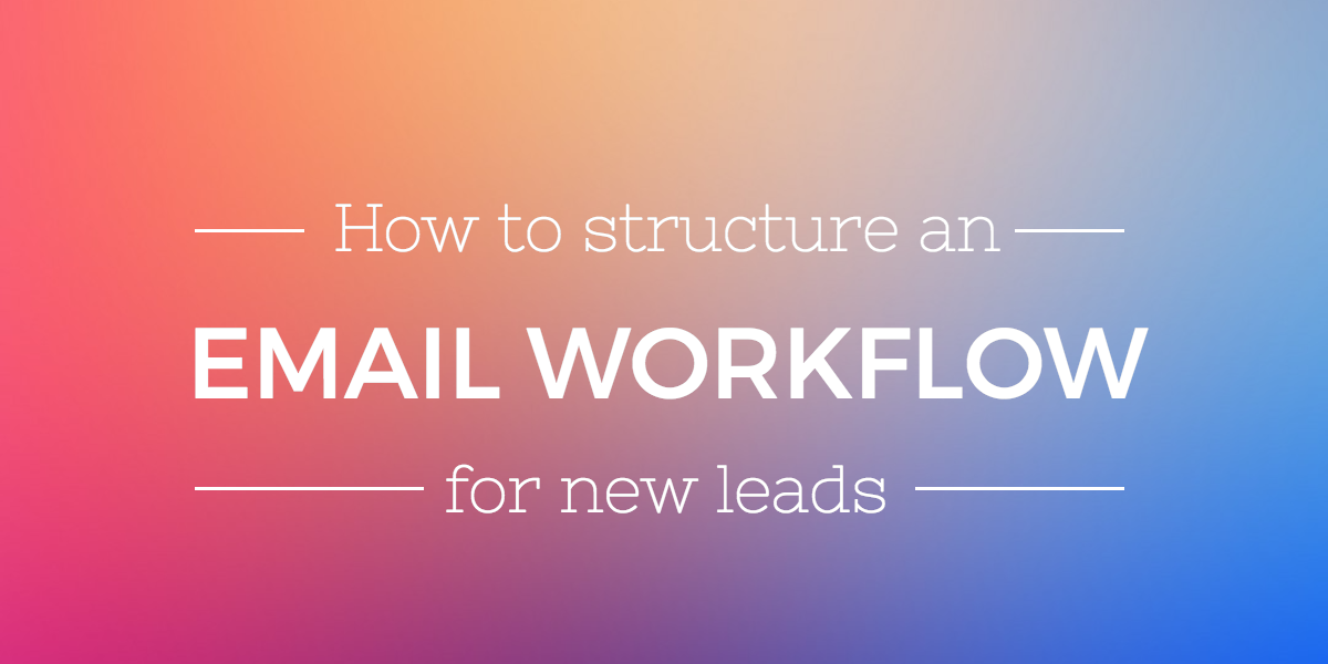 How to Structure an Email Workflow for New Leads