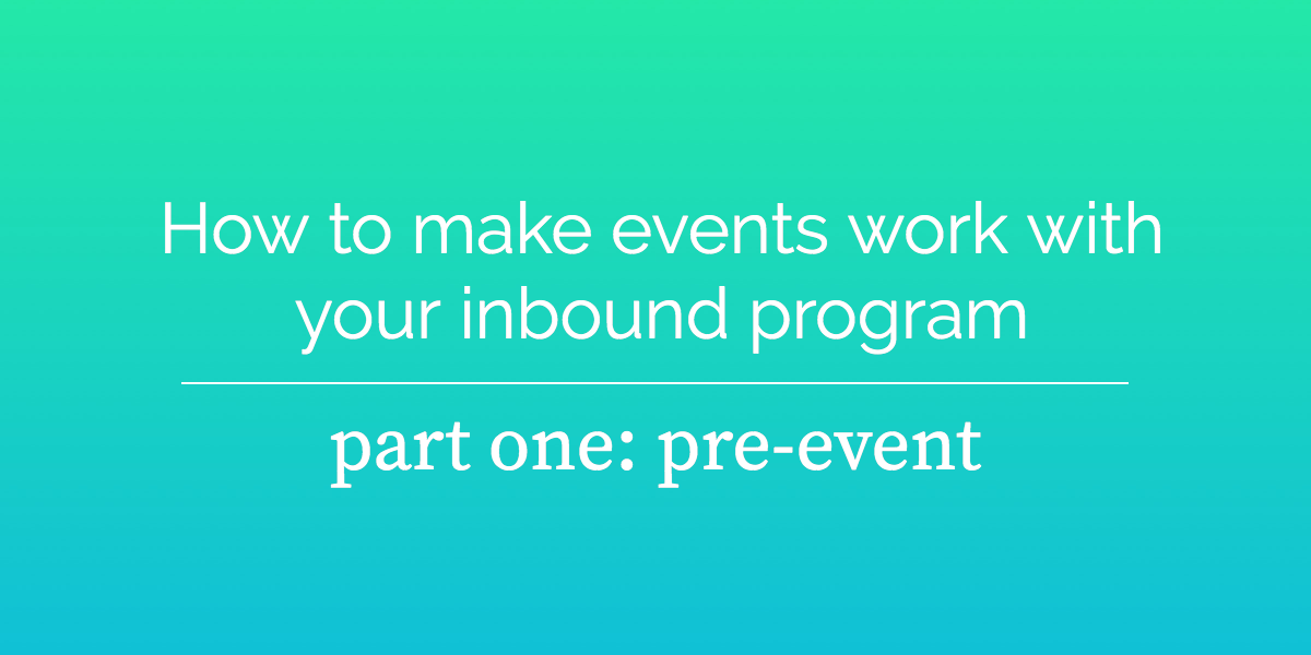 How to make events work with your inbound program, part one: pre-event