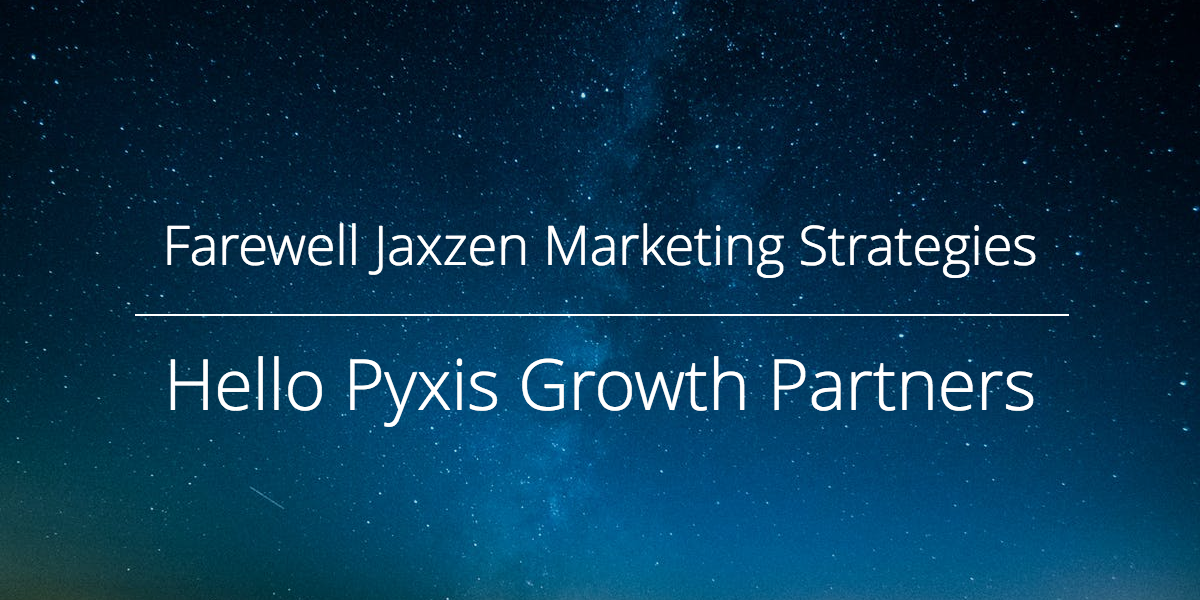 Farewell Jaxzen Marketing Strategies, Hello Pyxis Growth Partners